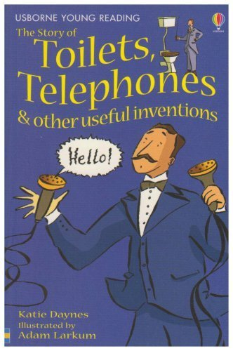 The Story of Toilets Telephones And Other Useful Inventions